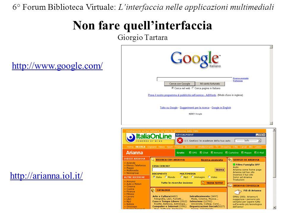 Non fare quellinterfaccia Giorgio Tartara 6° Forum Biblioteca Virtuale: Linterfaccia nelle applicazioni multimediali http://www.google.com/ http://arianna.iol.it/