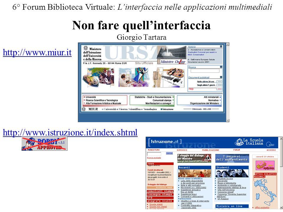Non fare quellinterfaccia Giorgio Tartara 6° Forum Biblioteca Virtuale: Linterfaccia nelle applicazioni multimediali http://www.miur.it http://www.istruzione.it/index.shtml