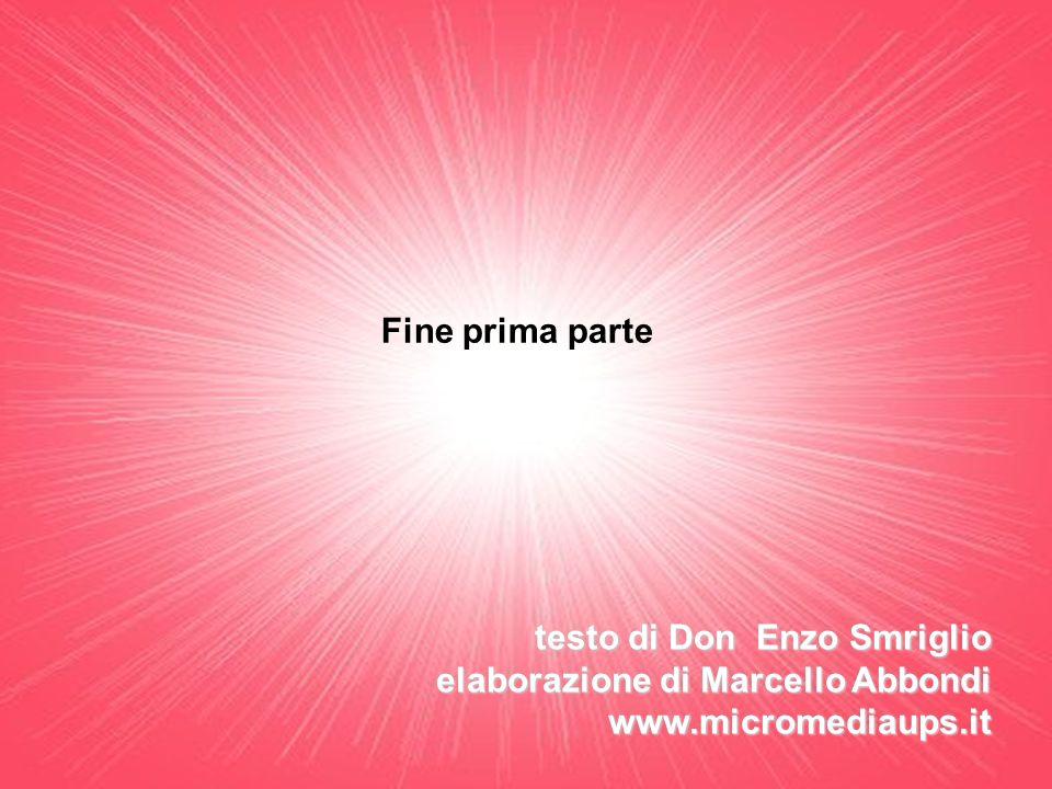 testo di Don Enzo Smriglio elaborazione di Marcello Abbondi www.micromediaups.it Fine prima parte