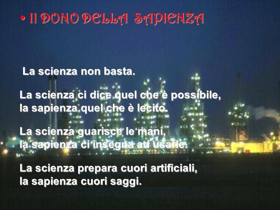 La scienza non basta. La scienza non basta. La scienza ci dice quel che è possibile, la sapienza quel che è lecito. La scienza guarisce le mani, la sa