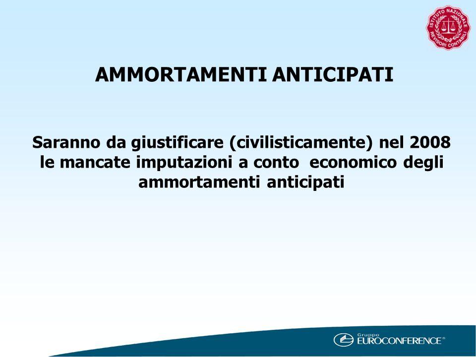AMMORTAMENTI ANTICIPATI Saranno da giustificare (civilisticamente) nel 2008 le mancate imputazioni a conto economico degli ammortamenti anticipati
