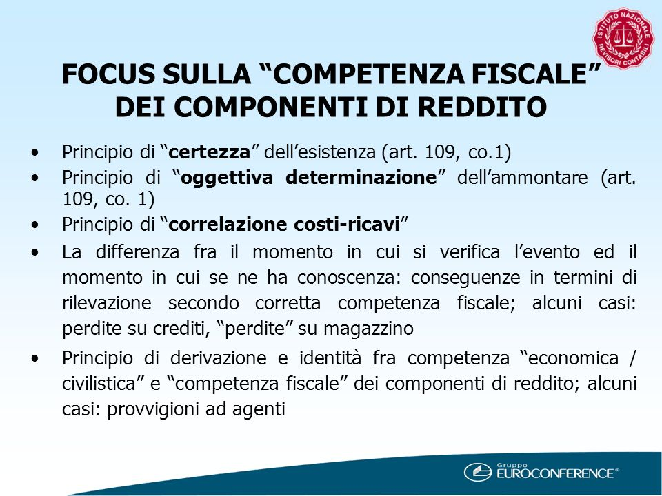 FOCUS SULLA COMPETENZA FISCALE DEI COMPONENTI DI REDDITO Principio di certezza dellesistenza (art. 109, co.1) Principio di oggettiva determinazione de