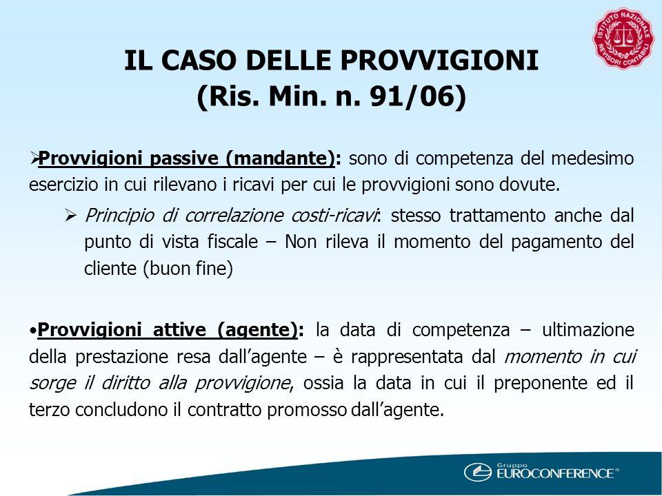 IL CASO DELLE PROVVIGIONI (Ris. Min. n. 91/06) Provvigioni passive (mandante): sono di competenza del medesimo esercizio in cui rilevano i ricavi per