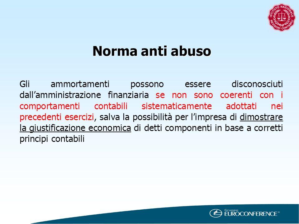 Norma anti abuso Gli ammortamenti possono essere disconosciuti dallamministrazione finanziaria se non sono coerenti con i comportamenti contabili sist