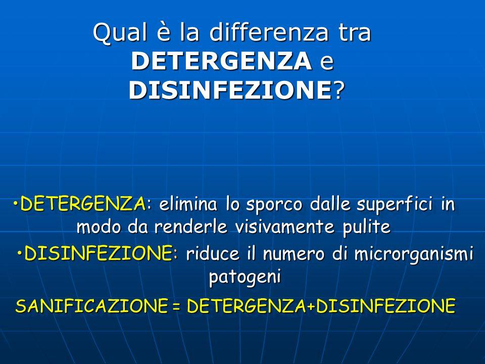 Qual è la differenza tra DETERGENZA e DISINFEZIONE? DETERGENZA: elimina lo sporco dalle superfici inDETERGENZA: elimina lo sporco dalle superfici in m