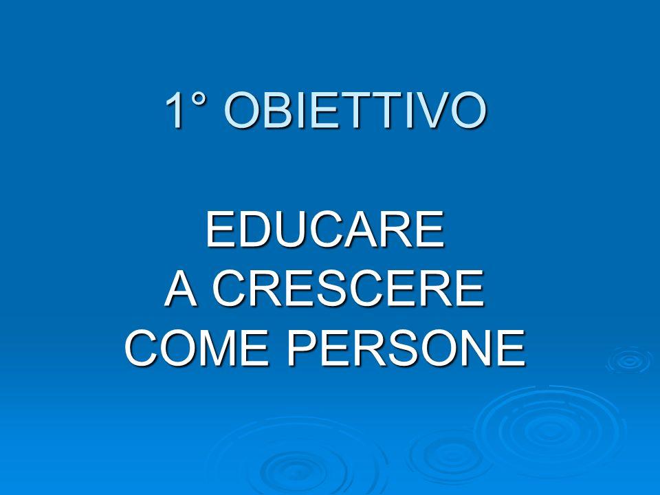 1° OBIETTIVO EDUCARE A CRESCERE COME PERSONE
