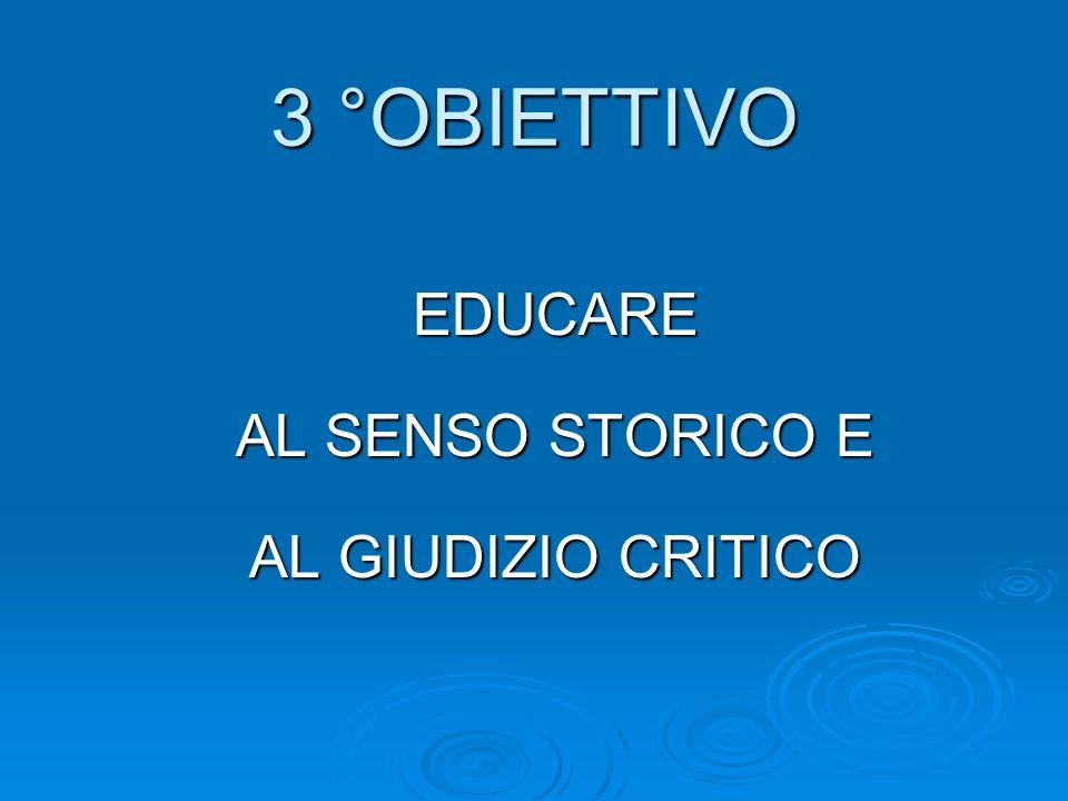 3 °OBIETTIVO EDUCARE AL SENSO STORICO E AL GIUDIZIO CRITICO