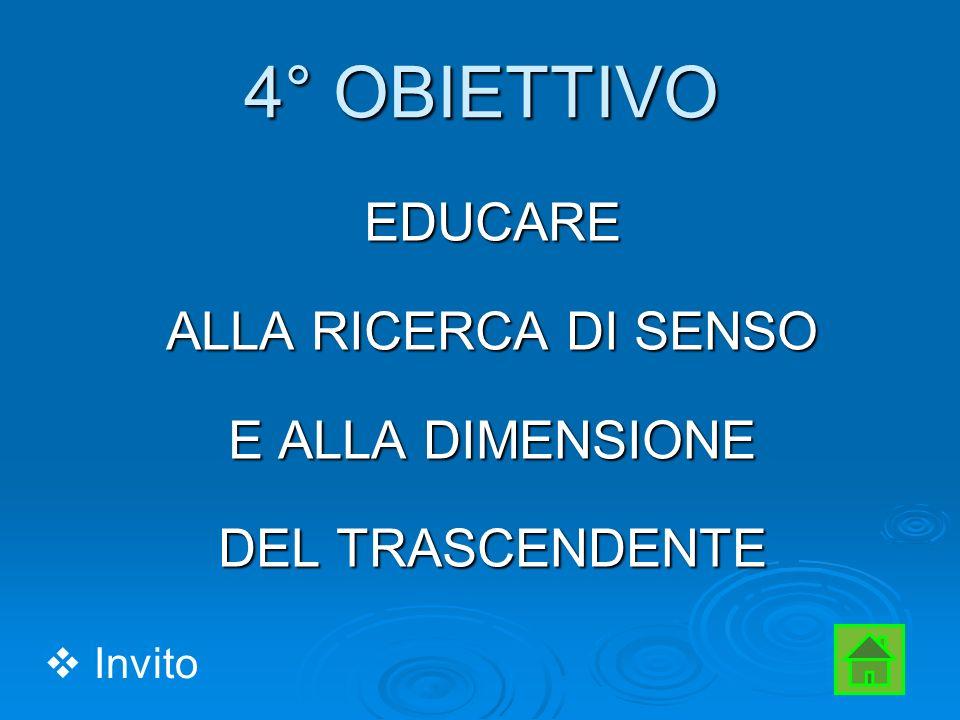 4° OBIETTIVO EDUCARE ALLA RICERCA DI SENSO E ALLA DIMENSIONE DEL TRASCENDENTE Invito