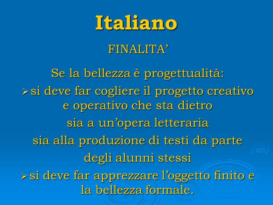 Italiano FINALITA Se la bellezza è progettualità: si deve far cogliere il progetto creativo e operativo che sta dietro si deve far cogliere il progett