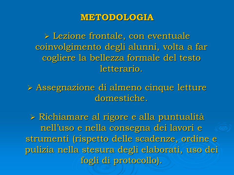 METODOLOGIA Lezione frontale, con eventuale coinvolgimento degli alunni, volta a far cogliere la bellezza formale del testo letterario. Lezione fronta