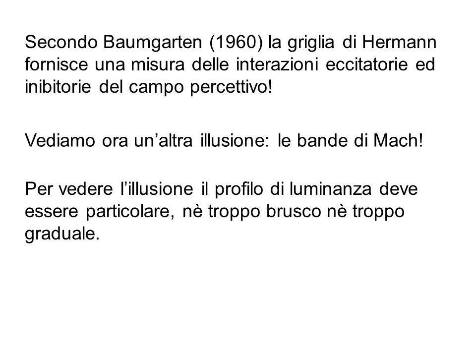 Secondo Baumgarten (1960) la griglia di Hermann fornisce una misura delle interazioni eccitatorie ed inibitorie del campo percettivo! Vediamo ora unal