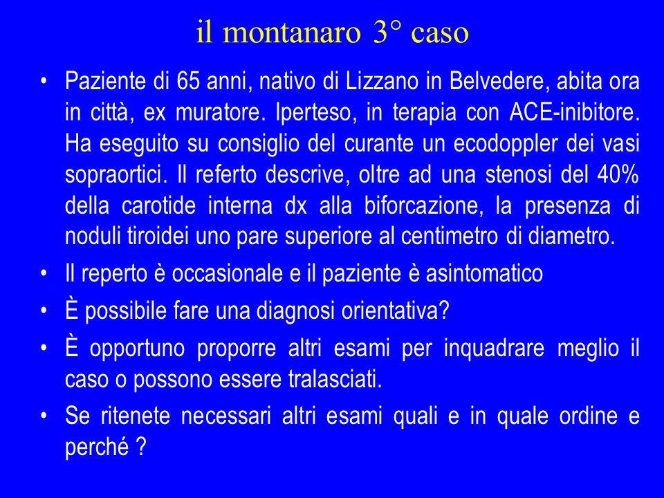 il montanaro 3° caso Paziente di 65 anni, nativo di Lizzano in Belvedere, abita ora in città, ex muratore. Iperteso, in terapia con ACE-inibitore. Ha