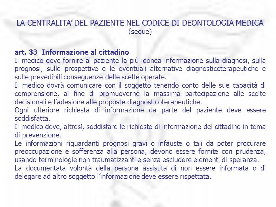 LA CENTRALITA DEL PAZIENTE NEL CODICE DI DEONTOLOGIA MEDICA LA CENTRALITA DEL PAZIENTE NEL CODICE DI DEONTOLOGIA MEDICA (segue) art. 33  Informazione