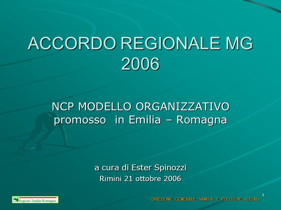 1 ACCORDO REGIONALE MG 2006 NCP MODELLO ORGANIZZATIVO promosso in Emilia – Romagna a cura di Ester Spinozzi Rimini 21 ottobre 2006 DIREZIONE GENERALE SANITA E POLITICHE SOCIALI