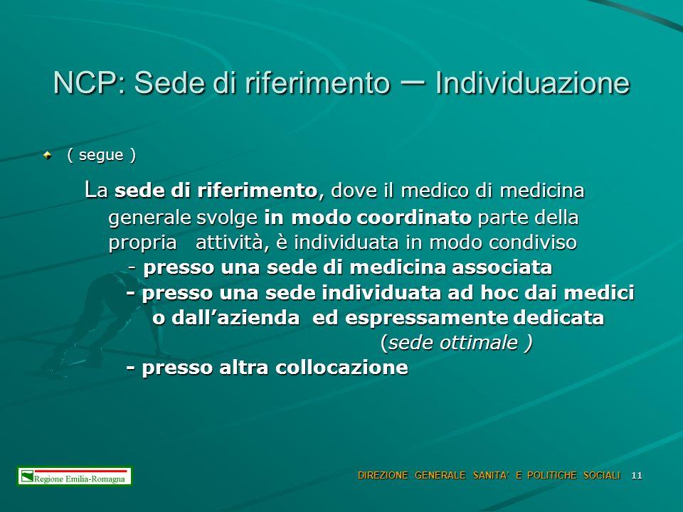 11 NCP: Sede di riferimento – Individuazione ( segue ) L a sede di riferimento, dove il medico di medicina L a sede di riferimento, dove il medico di