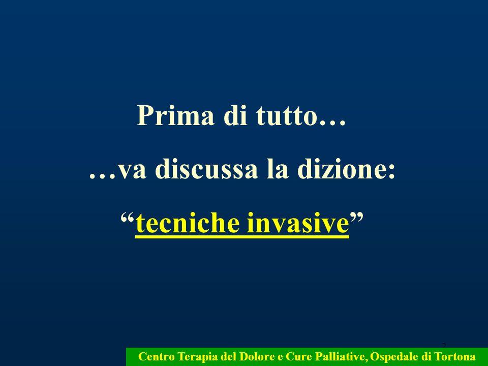 2 Centro Terapia del Dolore e Cure Palliative, Ospedale di Tortona Prima di tutto… …va discussa la dizione: tecniche invasive