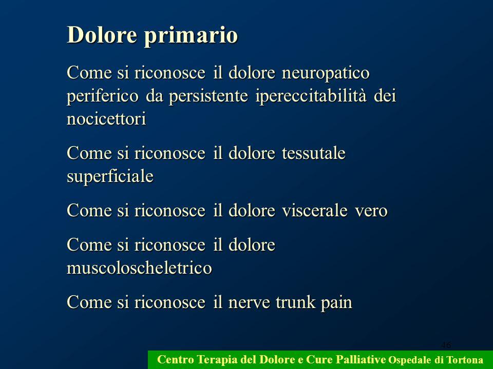 46 Centro Terapia del Dolore e Cure Palliative Ospedale di Tortona Dolore primario Come si riconosce il dolore neuropatico periferico da persistente i