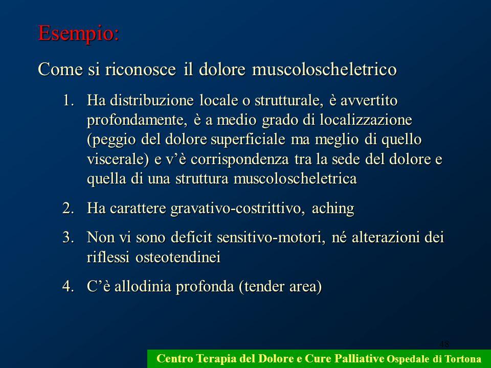 48 Centro Terapia del Dolore e Cure Palliative Ospedale di Tortona Esempio: Come si riconosce il dolore muscoloscheletrico 1.Ha distribuzione locale o