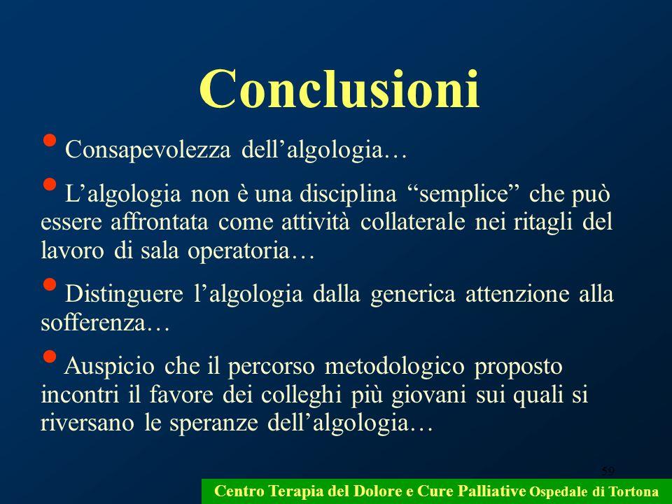 59 Conclusioni Consapevolezza dellalgologia… Lalgologia non è una disciplina semplice che può essere affrontata come attività collaterale nei ritagli