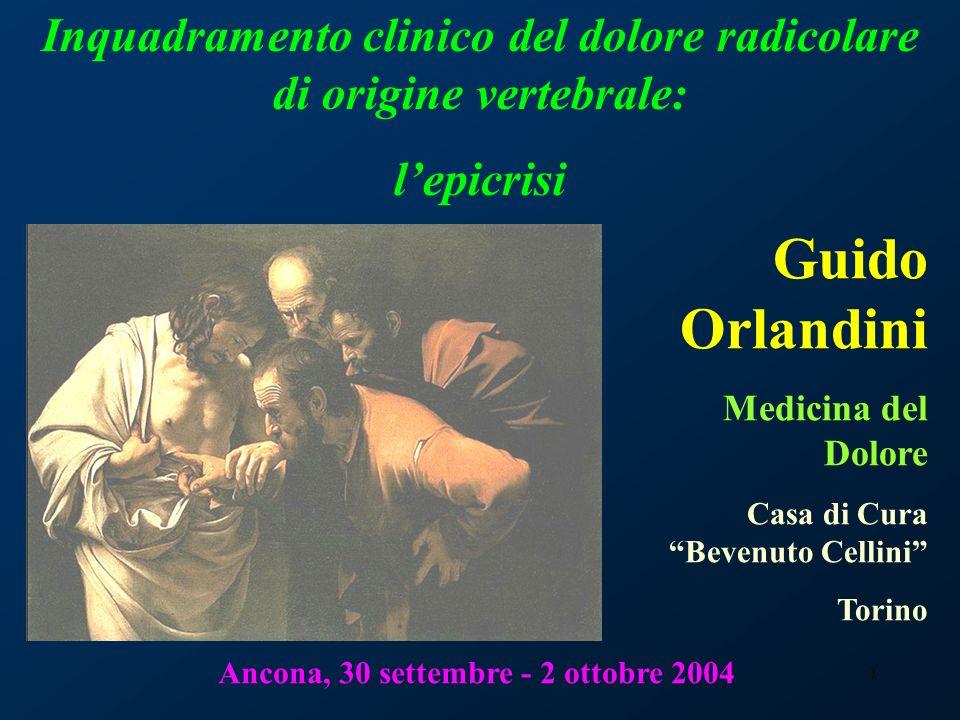 1 Inquadramento clinico del dolore radicolare di origine vertebrale: lepicrisi Guido Orlandini Medicina del Dolore Casa di Cura Bevenuto Cellini Torin