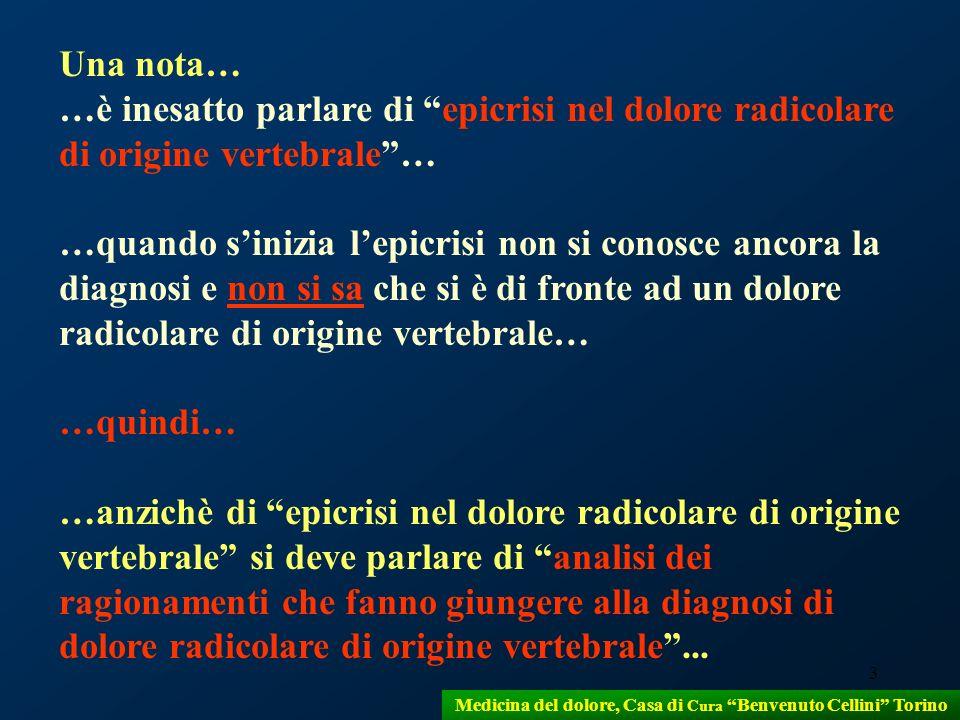 3 Medicina del dolore, Casa di Cura Benvenuto Cellini Torino Una nota… …è inesatto parlare di epicrisi nel dolore radicolare di origine vertebrale… …q