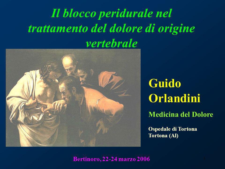 1 Il blocco peridurale nel trattamento del dolore di origine vertebrale Bertinoro, 22-24 marzo 2006 Guido Orlandini Medicina del Dolore Ospedale di To