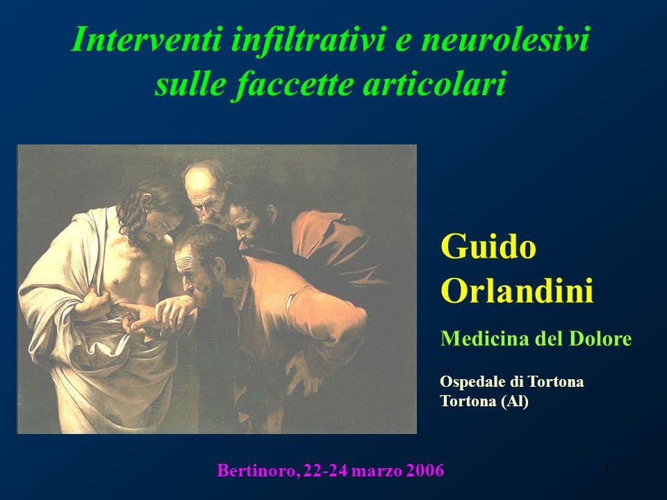 1 Interventi infiltrativi e neurolesivi sulle faccette articolari Bertinoro, 22-24 marzo 2006 Guido Orlandini Medicina del Dolore Ospedale di Tortona
