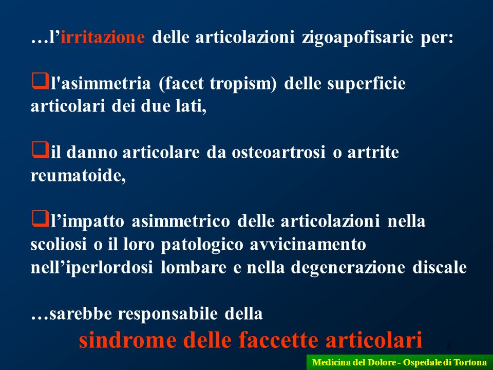 3 …lirritazione delle articolazioni zigoapofisarie per: l'asimmetria (facet tropism) delle superficie articolari dei due lati, il danno articolare da