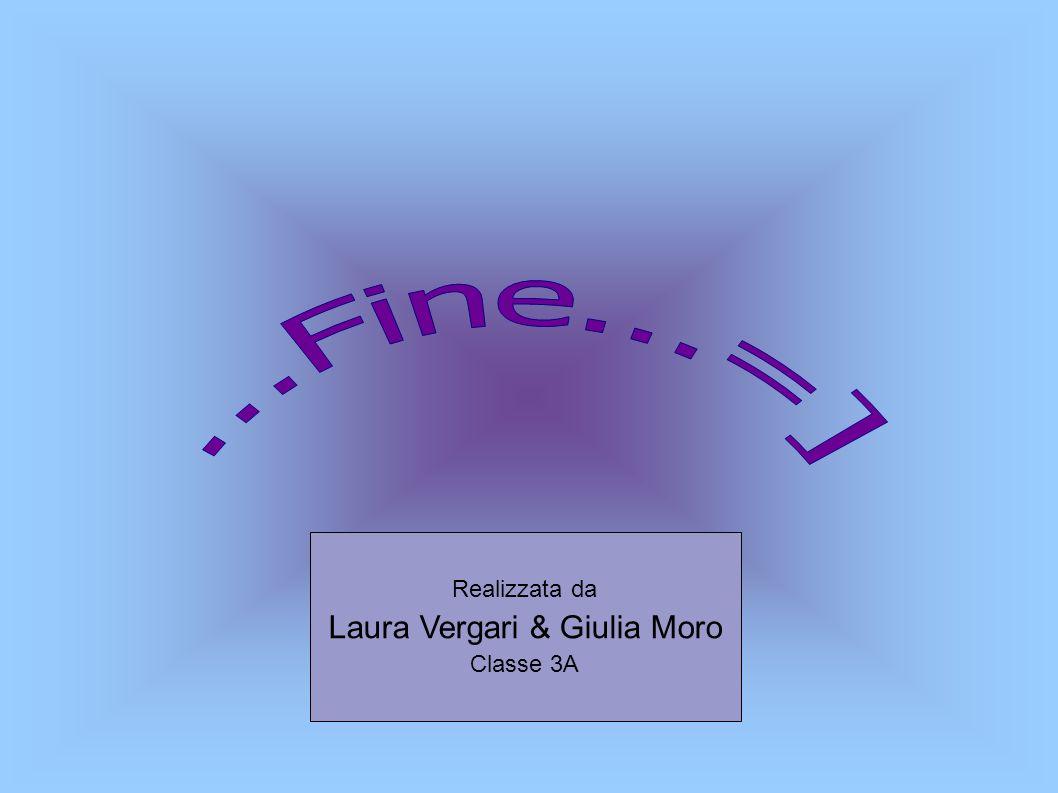 Realizzata da Laura Vergari & Giulia Moro Classe 3A
