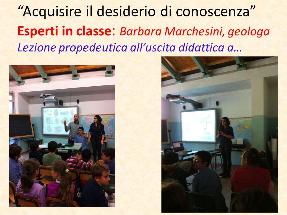 Acquisire il desiderio di conoscenza Esperti in classe : Barbara Marchesini, geologa Lezione propedeutica alluscita didattica a…