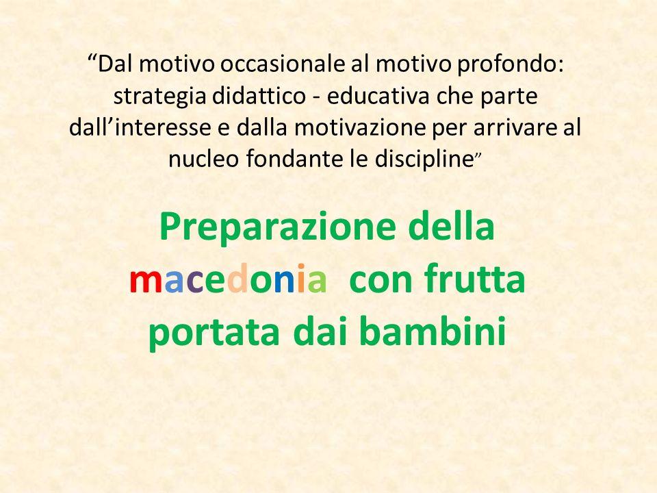 Dal motivo occasionale al motivo profondo: strategia didattico - educativa che parte dallinteresse e dalla motivazione per arrivare al nucleo fondante