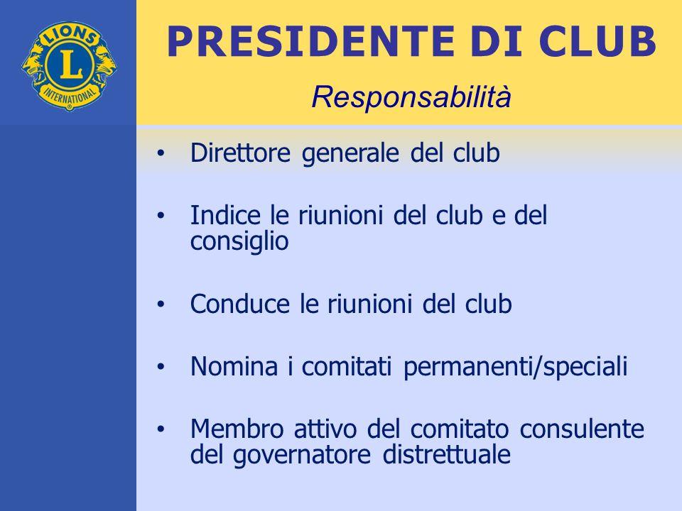 PRESIDENTE DI CLUB Direttore generale del club Indice le riunioni del club e del consiglio Conduce le riunioni del club Nomina i comitati permanenti/s