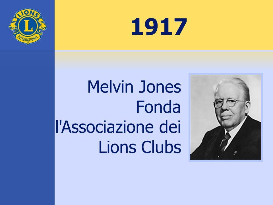 1917 Melvin Jones Fonda l'Associazione dei Lions Clubs