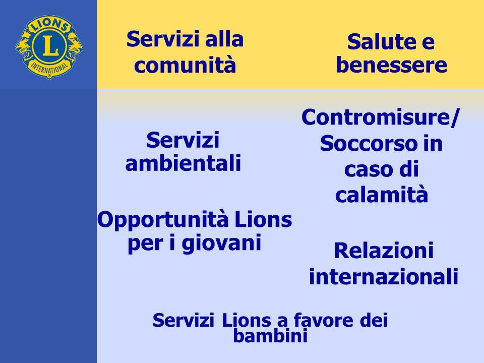 Servizi alla comunità Contromisure/ Soccorso in caso di calamità Servizi ambientali Salute e benessere Relazioni internazionali Opportunità Lions per