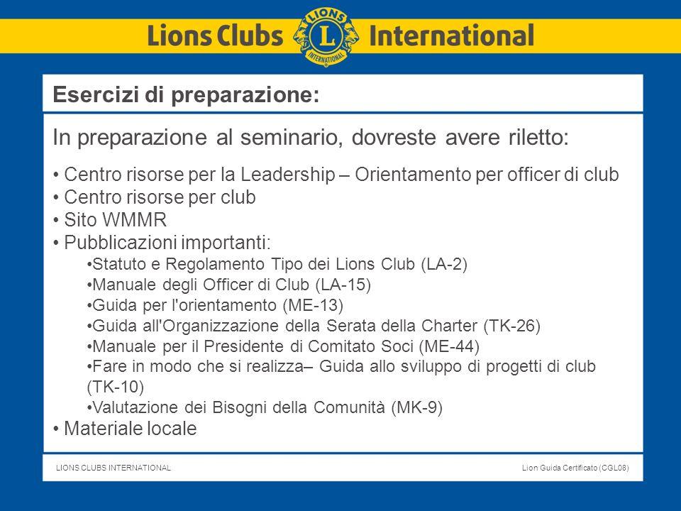 LIONS CLUBS INTERNATIONALLion Guida Certificato (CGL08) Esercizi di preparazione: In preparazione al seminario, dovreste avere riletto: Centro risorse