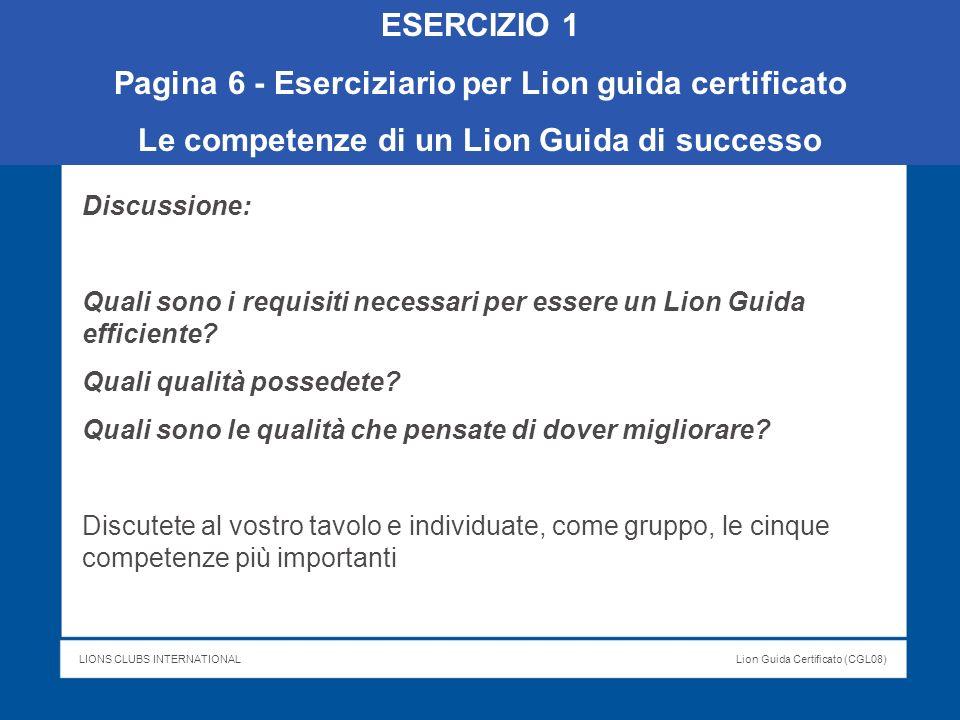 LIONS CLUBS INTERNATIONALLion Guida Certificato (CGL08) ESERCIZIO 1 Pagina 6 - Eserciziario per Lion guida certificato Le competenze di un Lion Guida