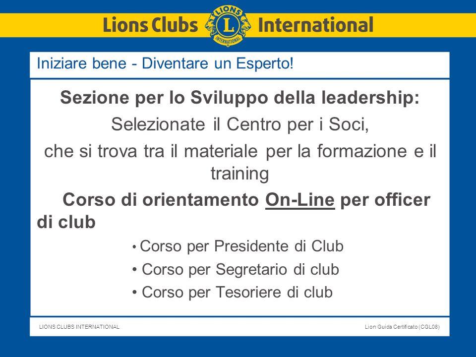 LIONS CLUBS INTERNATIONALLion Guida Certificato (CGL08) Iniziare bene - Diventare un Esperto! Sezione per lo Sviluppo della leadership: Selezionate il