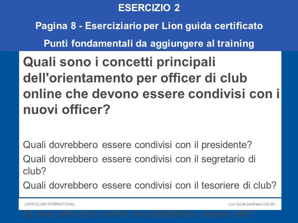 LIONS CLUBS INTERNATIONALLion Guida Certificato (CGL08) Quali sono i concetti principali dell'orientamento per officer di club online che devono esser