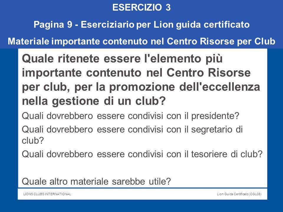 LIONS CLUBS INTERNATIONALLion Guida Certificato (CGL08) Quale ritenete essere l'elemento più importante contenuto nel Centro Risorse per club, per la