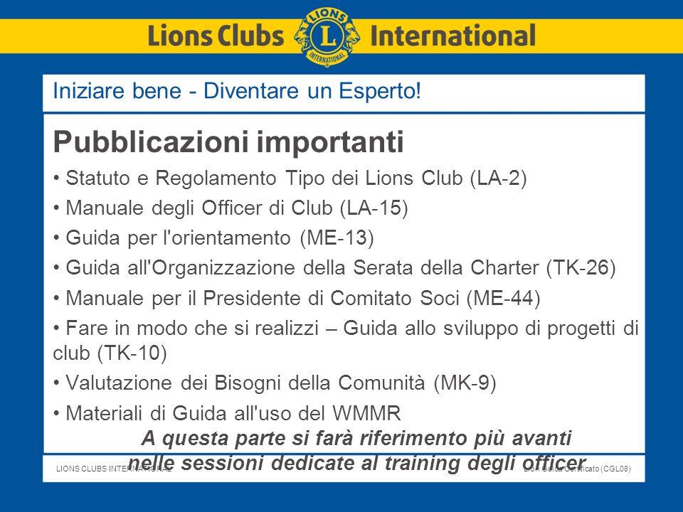 LIONS CLUBS INTERNATIONALLion Guida Certificato (CGL08) Pubblicazioni importanti Statuto e Regolamento Tipo dei Lions Club (LA-2) Manuale degli Office