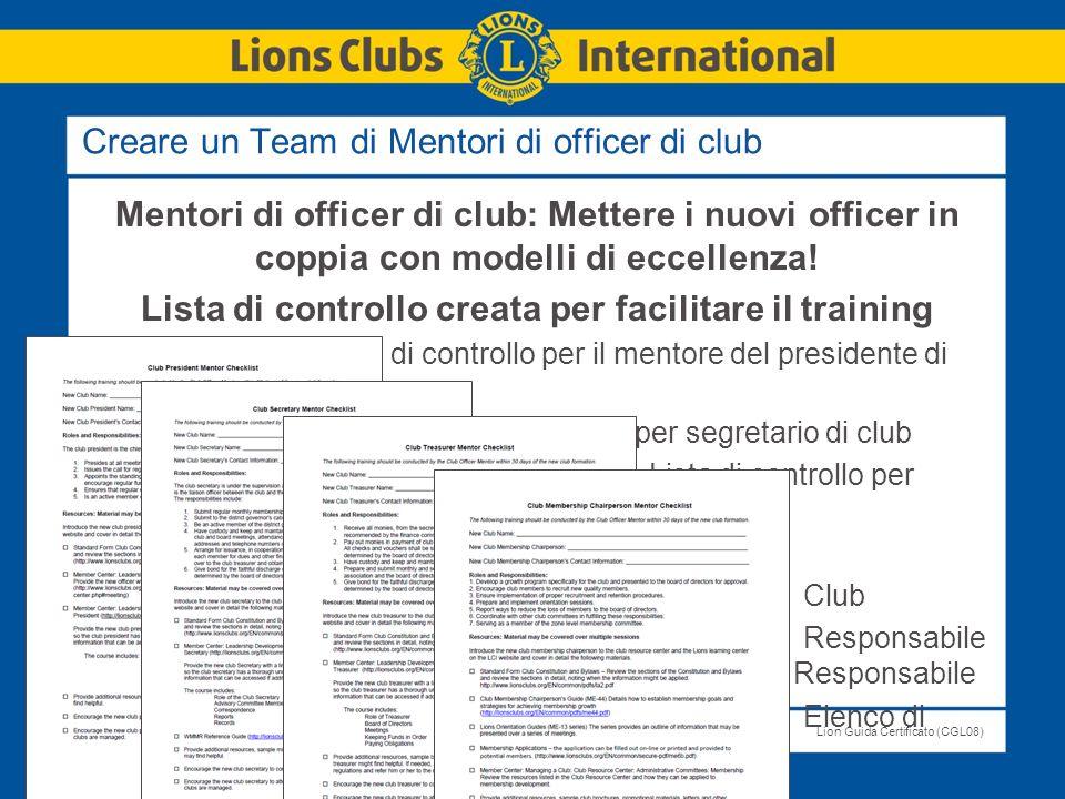 LIONS CLUBS INTERNATIONALLion Guida Certificato (CGL08) Creare un Team di Mentori di officer di club Mentori di officer di club: Mettere i nuovi offic
