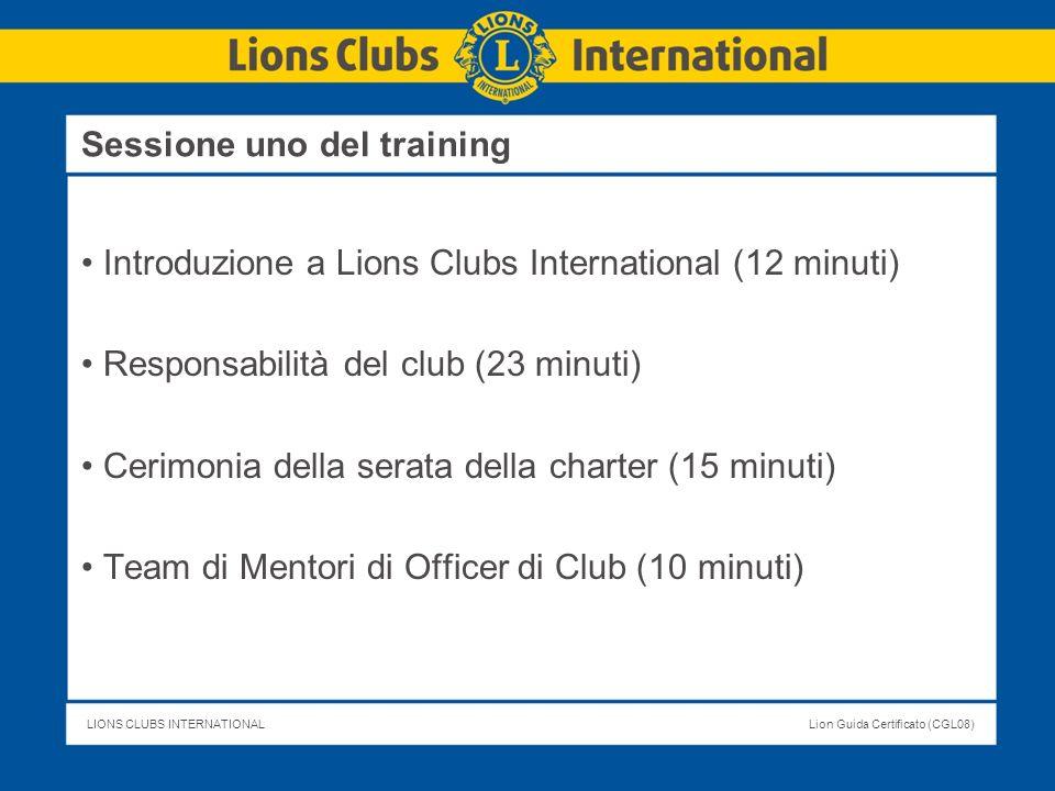 LIONS CLUBS INTERNATIONALLion Guida Certificato (CGL08) Sessione uno del training Introduzione a Lions Clubs International (12 minuti) Responsabilità