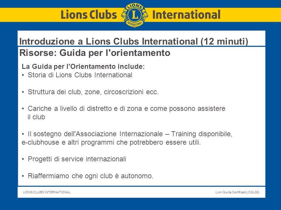 LIONS CLUBS INTERNATIONALLion Guida Certificato (CGL08) Introduzione a Lions Clubs International (12 minuti) Risorse: Guida per l'orientamento La Guid