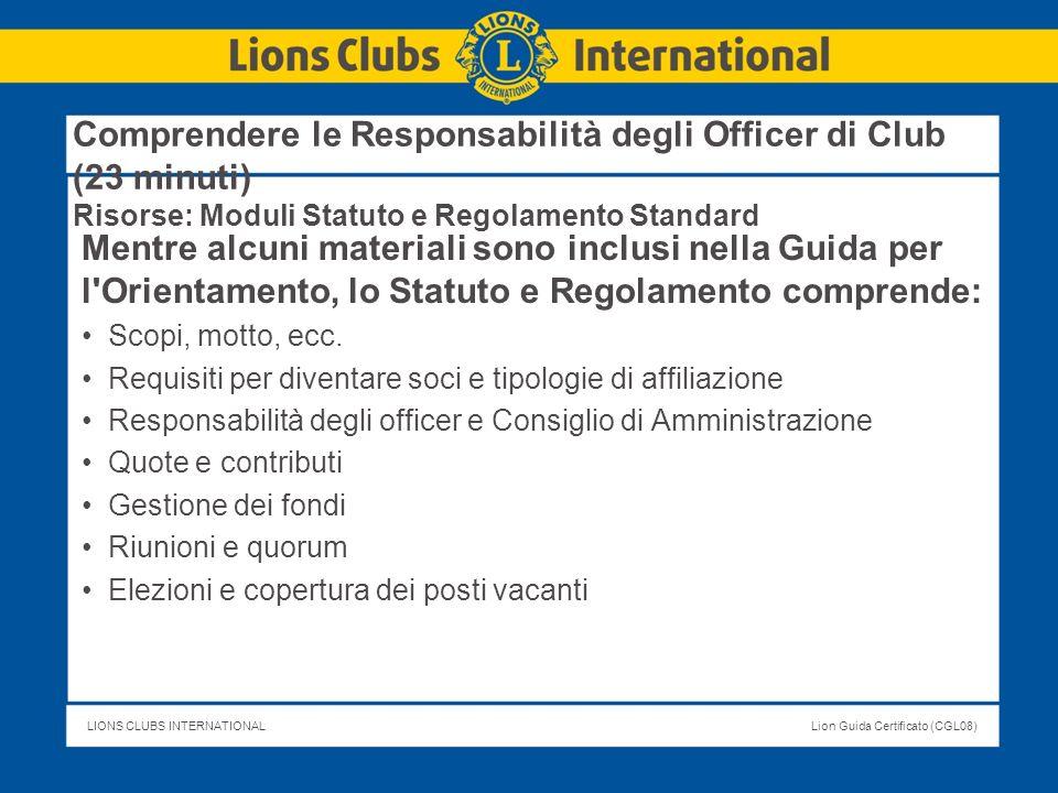 LIONS CLUBS INTERNATIONALLion Guida Certificato (CGL08) Comprendere le Responsabilità degli Officer di Club (23 minuti) Risorse: Moduli Statuto e Rego