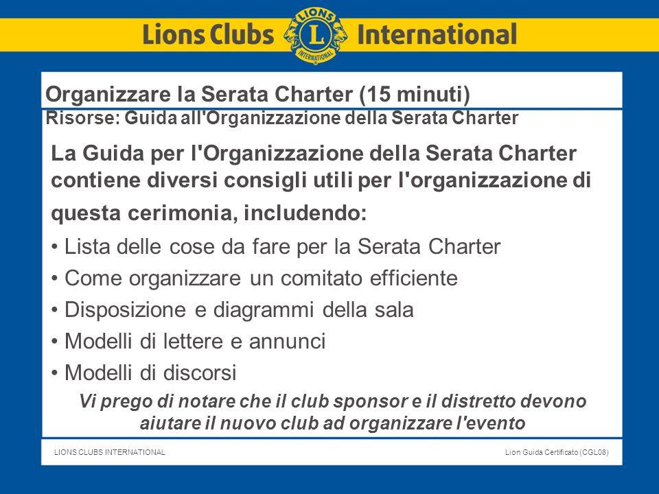 LIONS CLUBS INTERNATIONALLion Guida Certificato (CGL08) Organizzare la Serata Charter (15 minuti) Risorse: Guida all'Organizzazione della Serata Chart