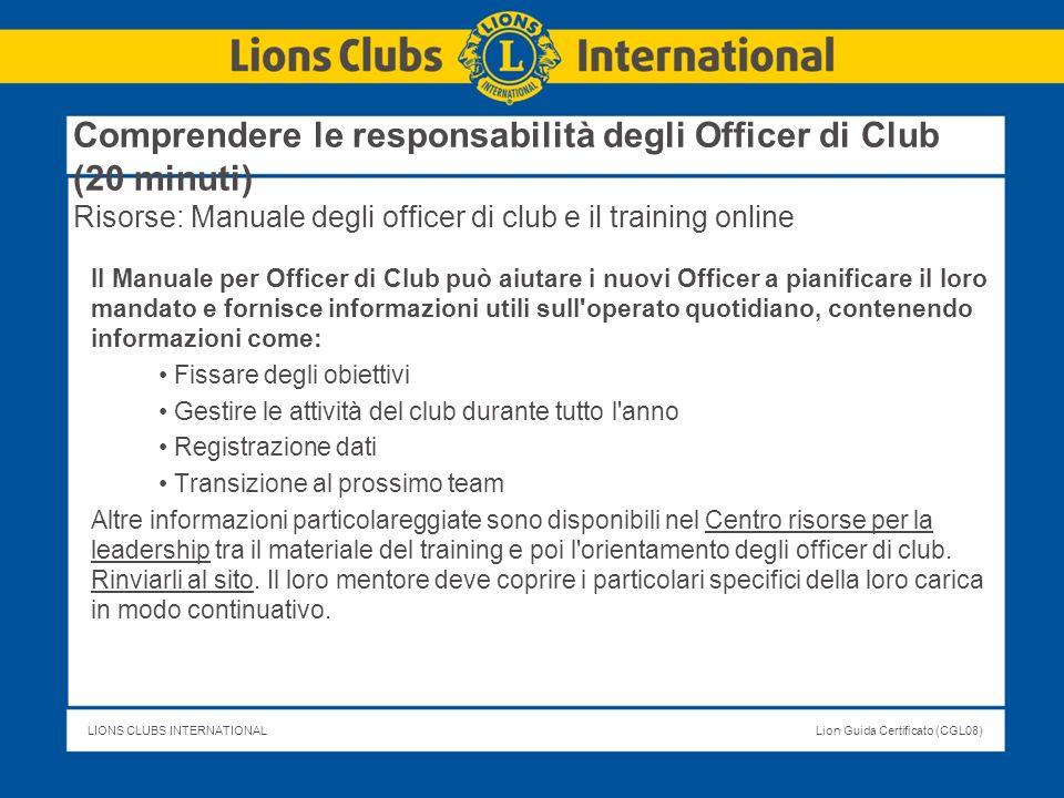 LIONS CLUBS INTERNATIONALLion Guida Certificato (CGL08) Comprendere le responsabilità degli Officer di Club (20 minuti) Risorse: Manuale degli officer