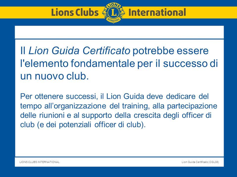 LIONS CLUBS INTERNATIONALLion Guida Certificato (CGL08) Il Lion Guida Certificato potrebbe essere l'elemento fondamentale per il successo di un nuovo
