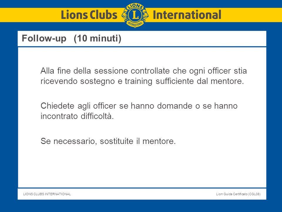 LIONS CLUBS INTERNATIONALLion Guida Certificato (CGL08) Follow-up (10 minuti) Alla fine della sessione controllate che ogni officer stia ricevendo sos