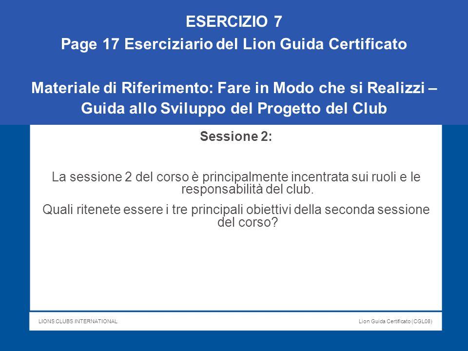 LIONS CLUBS INTERNATIONALLion Guida Certificato (CGL08) ESERCIZIO 7 Page 17 Eserciziario del Lion Guida Certificato Materiale di Riferimento: Fare in