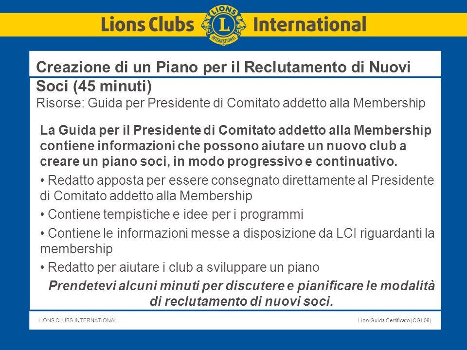 LIONS CLUBS INTERNATIONALLion Guida Certificato (CGL08) Creazione di un Piano per il Reclutamento di Nuovi Soci (45 minuti) Risorse: Guida per Preside